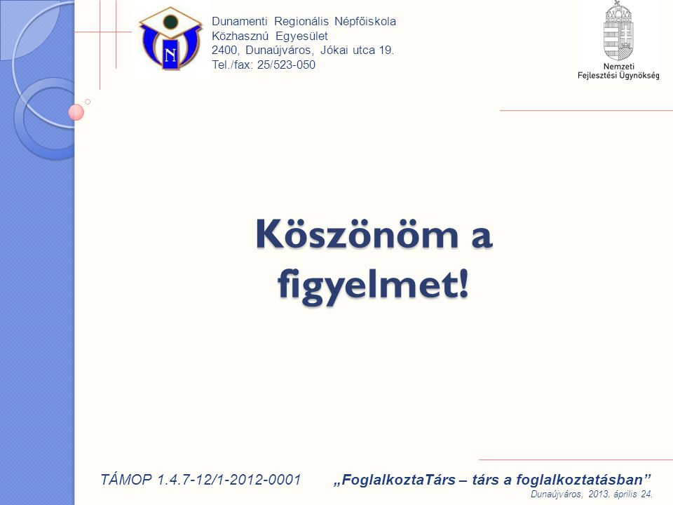 Dunamenti Regionális Népfőiskola Közhasznú Egyesület 2400, Dunaújváros, Jókai utca 19. Tel./fax: 25/523-050