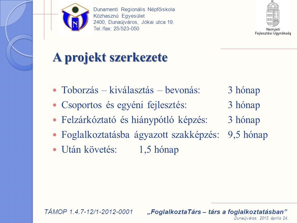 A projekt szerkezete Toborzás – kiválasztás – bevonás: 3 hónap