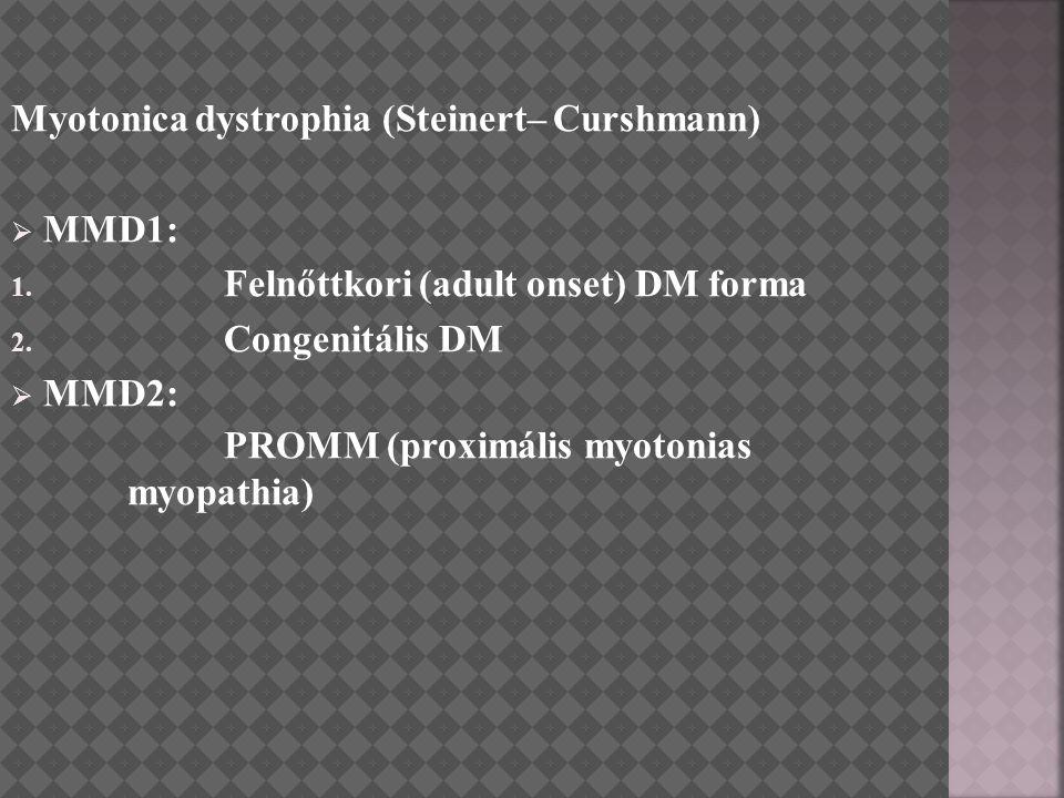 Myotonica dystrophia (Steinert– Curshmann)