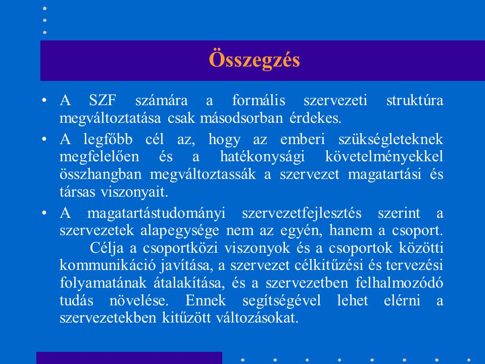 Összegzés A SZF számára a formális szervezeti struktúra megváltoztatása csak másodsorban érdekes.
