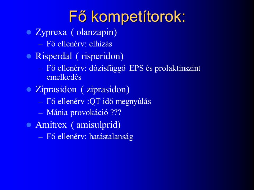Fő kompetítorok: Zyprexa ( olanzapin) Risperdal ( risperidon)