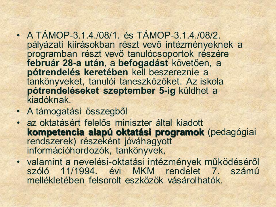 A TÁMOP-3.1.4./08/1. és TÁMOP-3.1.4./08/2. pályázati kiírásokban részt vevő intézményeknek a programban részt vevő tanulócsoportok részére február 28-a után, a befogadást követően, a pótrendelés keretében kell beszereznie a tankönyveket, tanulói taneszközöket. Az iskola pótrendeléseket szeptember 5-ig küldhet a kiadóknak.