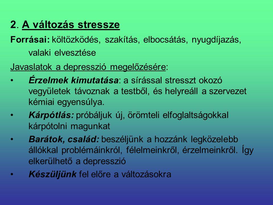 2. A változás stressze Forrásai: költözködés, szakítás, elbocsátás, nyugdíjazás, valaki elvesztése.