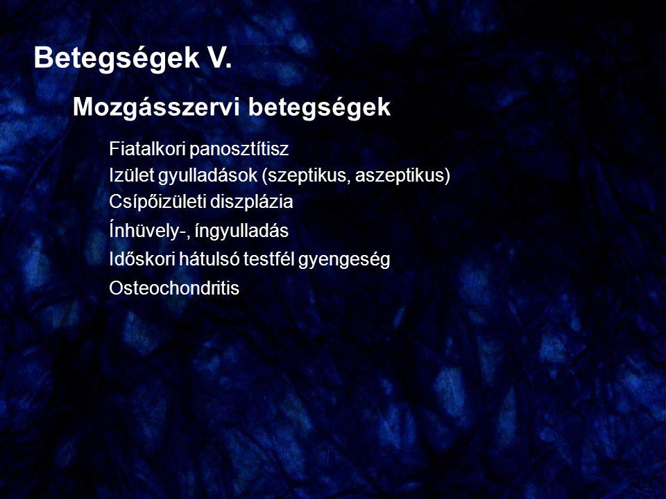 Betegségek V. Mozgásszervi betegségek Fiatalkori panosztítisz