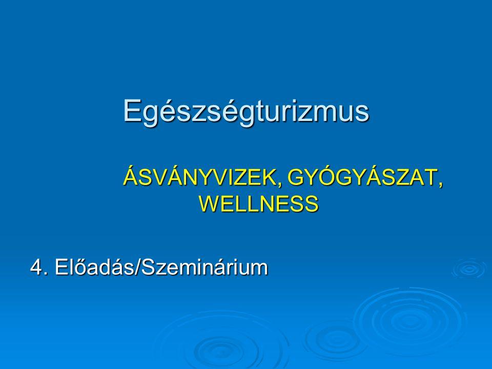 ÁSVÁNYVIZEK, GYÓGYÁSZAT, WELLNESS 4. Előadás/Szeminárium