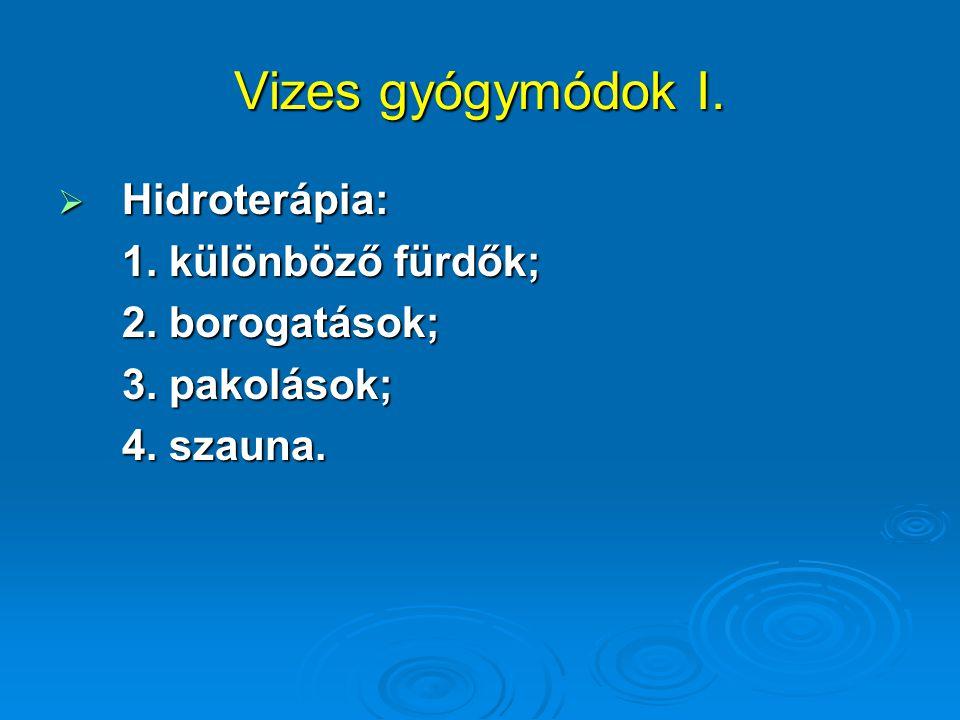 Vizes gyógymódok I. Hidroterápia: 1. különböző fürdők; 2. borogatások;