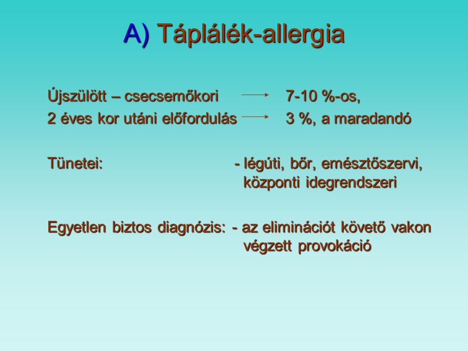A) Táplálék-allergia Újszülött – csecsemőkori 7-10 %-os,