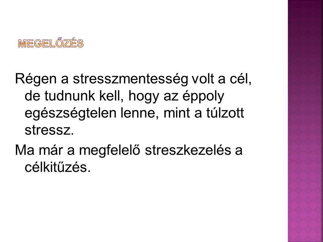 Ma már a megfelelő streszkezelés a célkitűzés.