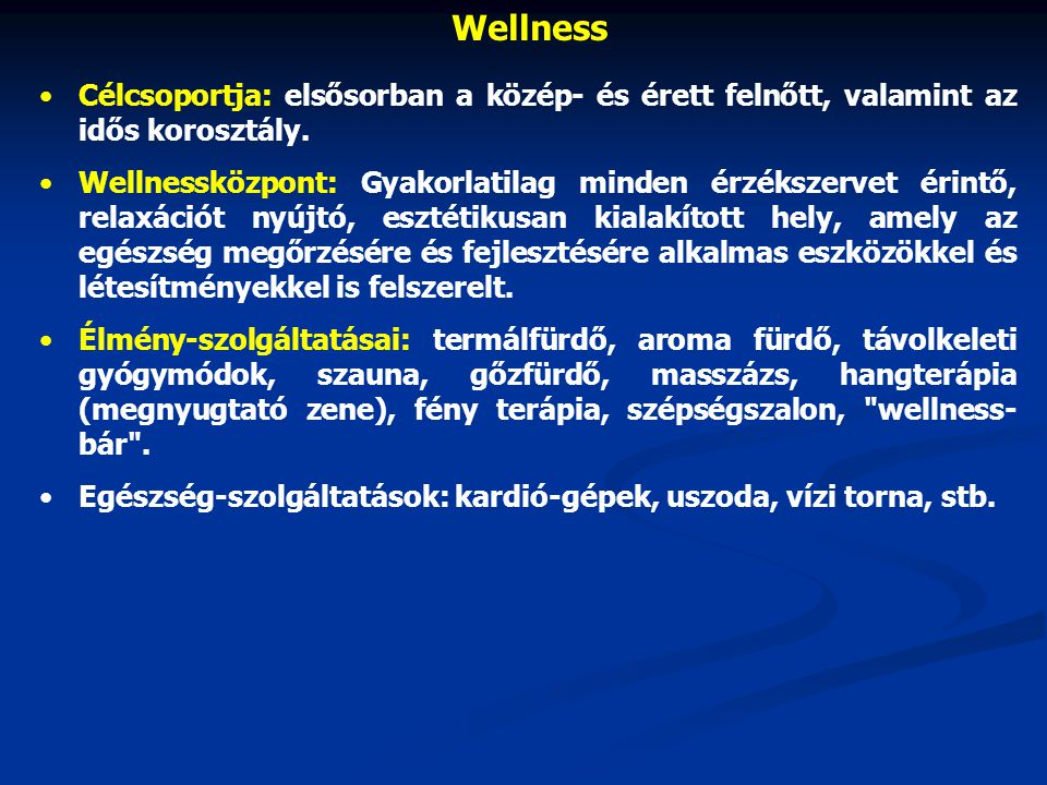Wellness Célcsoportja: elsősorban a közép- és érett felnőtt, valamint az idős korosztály.