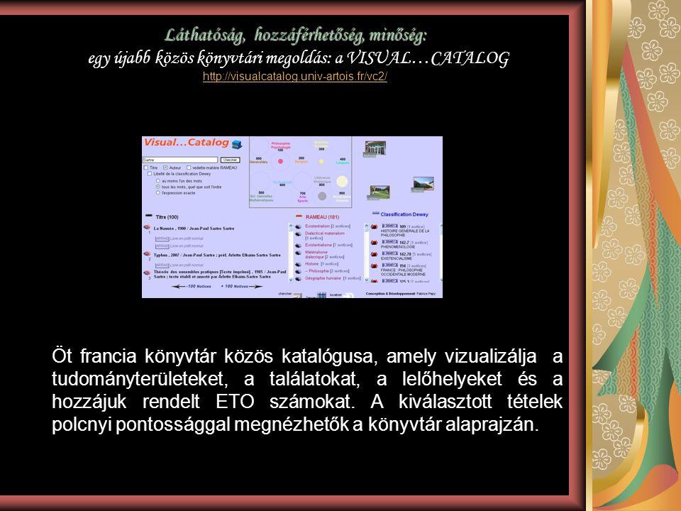 Láthatóság, hozzáférhetőség, minőség: egy újabb közös könyvtári megoldás: a VISUAL…CATALOG http://visualcatalog.univ-artois.fr/vc2/