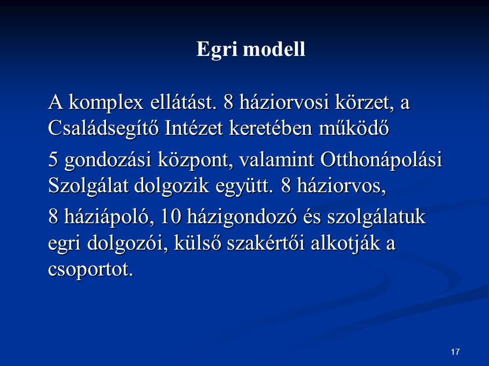 Egri modell A komplex ellátást. 8 háziorvosi körzet, a Családsegítő Intézet keretében működő.