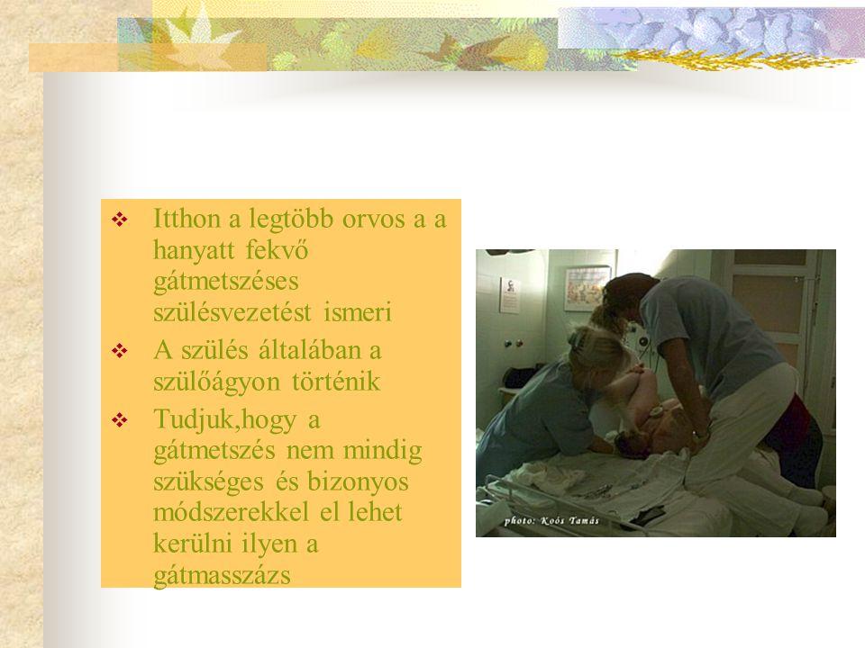 Itthon a legtöbb orvos a a hanyatt fekvő gátmetszéses szülésvezetést ismeri