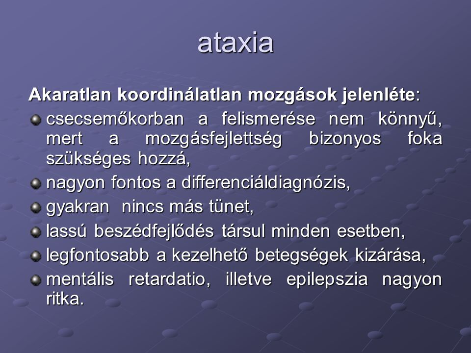 ataxia Akaratlan koordinálatlan mozgások jelenléte: