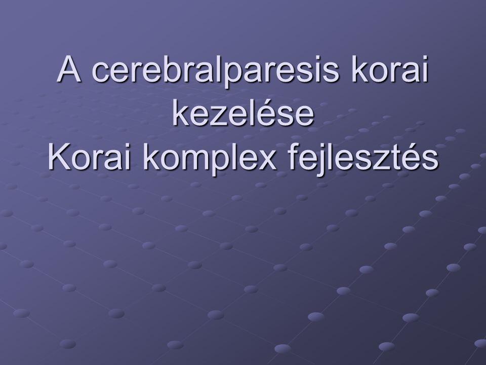 A cerebralparesis korai kezelése Korai komplex fejlesztés