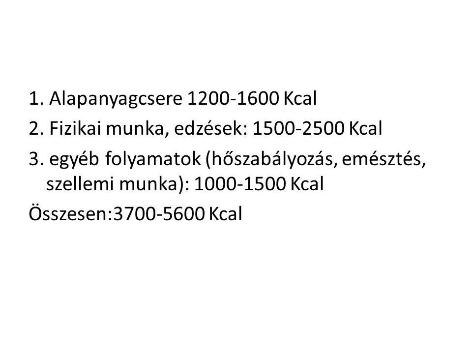 1. Alapanyagcsere 1200-1600 Kcal 2. Fizikai munka, edzések: 1500-2500 Kcal 3.
