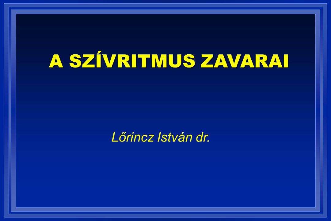 A SZÍVRITMUS ZAVARAI Lőrincz István dr.