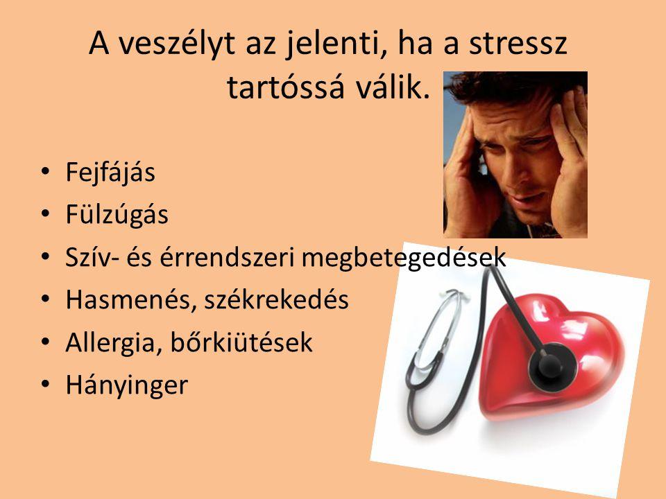 A veszélyt az jelenti, ha a stressz tartóssá válik.