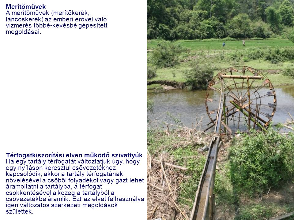 Merítőművek A merítőművek (merítőkerék, láncoskerék) az emberi erővel való vizmerés többé-kevésbé gépesített megoldásai.