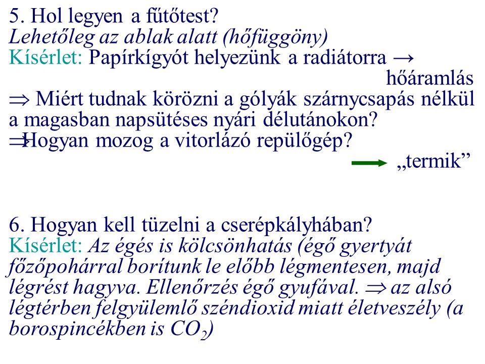 5. Hol legyen a fűtőtest Lehetőleg az ablak alatt (hőfüggöny) Kísérlet: Papírkígyót helyezünk a radiátorra → hőáramlás.
