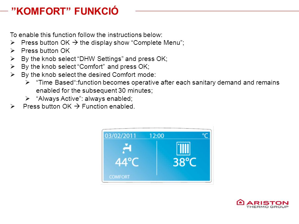KOMFORT FUNKCIÓ To enable this function follow the instructions below: Press button OK  the display show Complete Menu ;