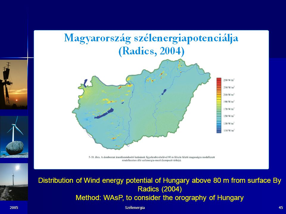 Distribution of Wind energy potential of Hungary above 80 m from surface By Radics (2004) Method: WAsP, to consider the orography of Hungary