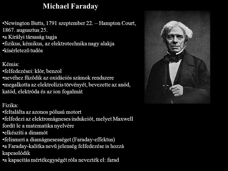Michael Faraday Newington Butts, 1791 szeptember 22. – Hampton Court, 1867. augusztus 25. a Királyi társaság tagja.