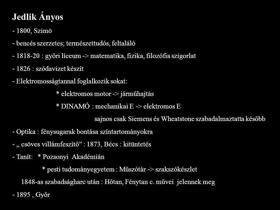 Jedlik Ányos - 1800, Szimö. - bencés szerzetes; természettudós, feltaláló. - 1818-20 : győri líceum -> matematika, fizika, filozófia szigorlat.