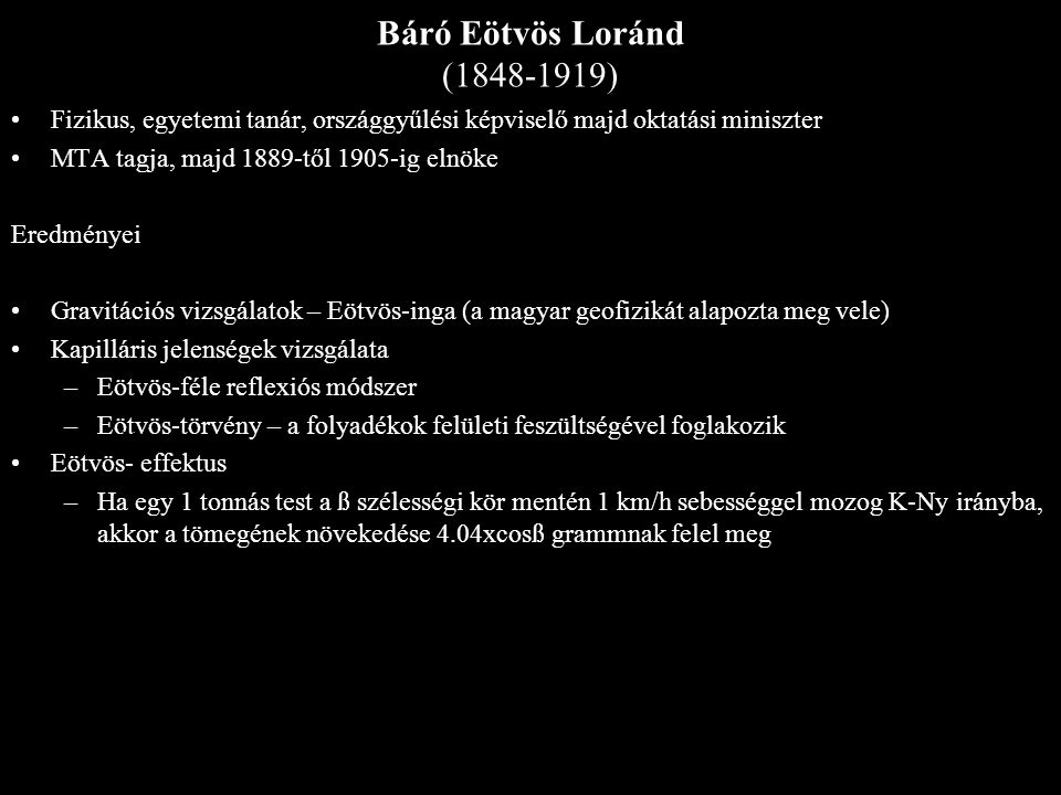 Báró Eötvös Loránd (1848-1919) Fizikus, egyetemi tanár, országgyűlési képviselő majd oktatási miniszter.