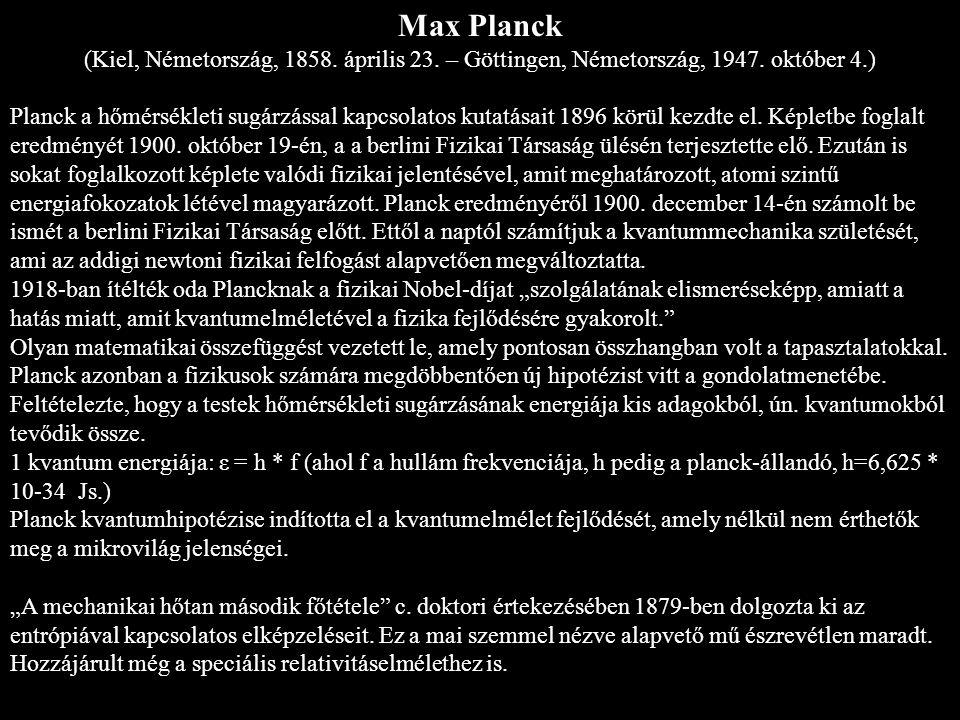 Max Planck (Kiel, Németország, 1858. április 23. – Göttingen, Németország, 1947. október 4.)