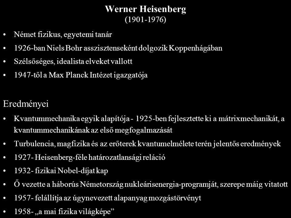 Werner Heisenberg (1901-1976) Eredményei Német fizikus, egyetemi tanár