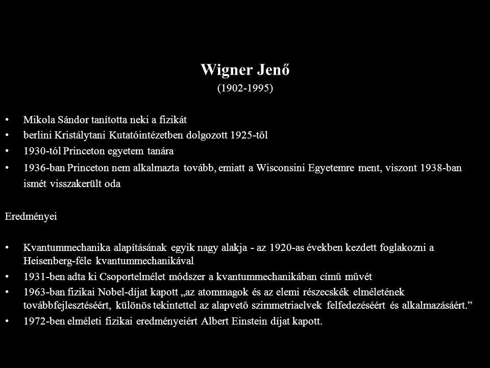 Wigner Jenő (1902-1995) Mikola Sándor tanította neki a fizikát