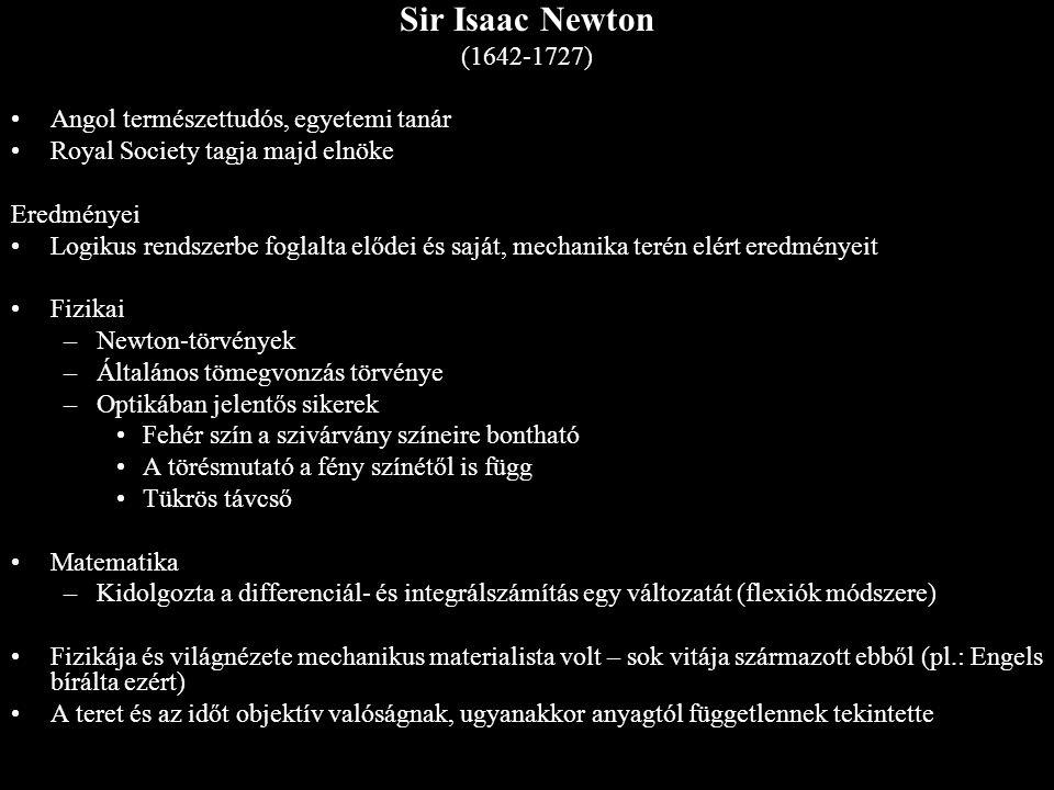 Sir Isaac Newton (1642-1727) Angol természettudós, egyetemi tanár