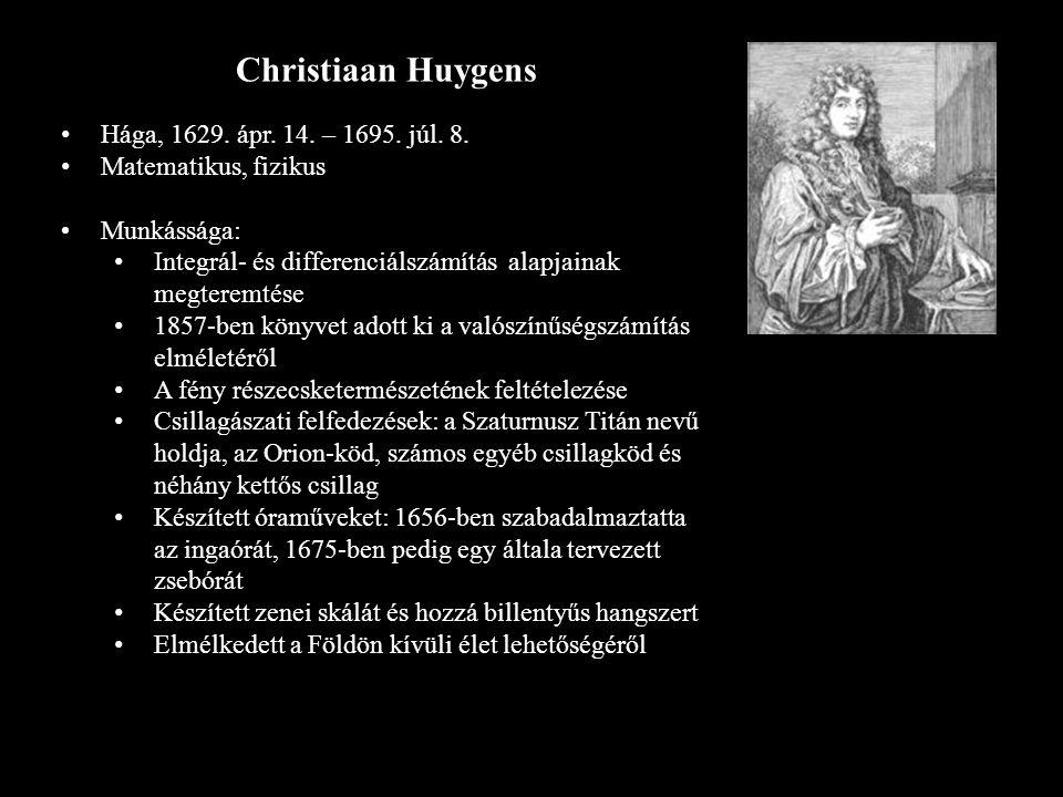 Christiaan Huygens Hága, 1629. ápr. 14. – 1695. júl. 8.