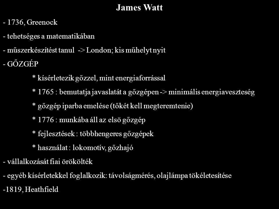 James Watt - 1736, Greenock - tehetséges a matematikában