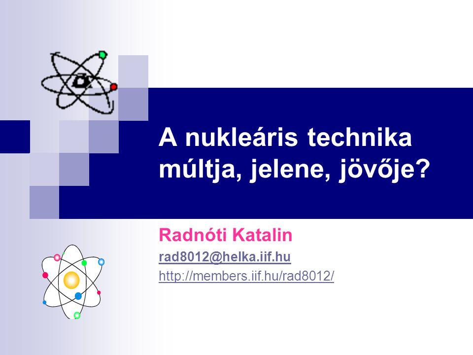 A nukleáris technika múltja, jelene, jövője