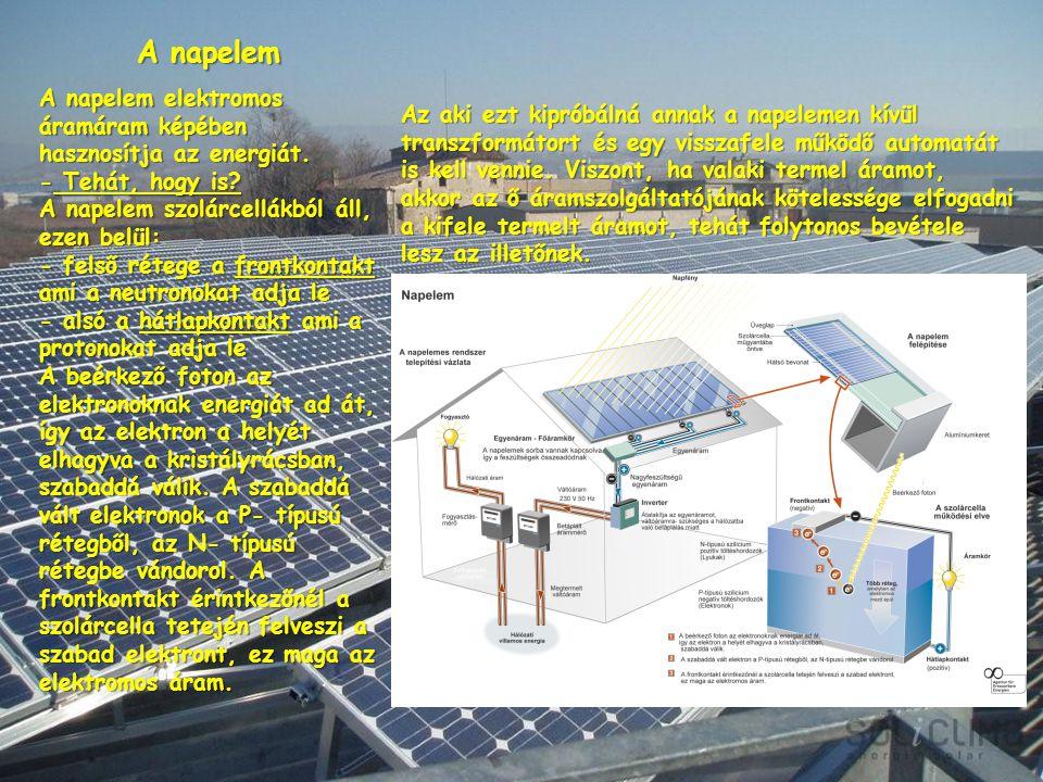 A napelem A napelem elektromos áramáram képében hasznosítja az energiát. - Tehát, hogy is A napelem szolárcellákból áll, ezen belül: