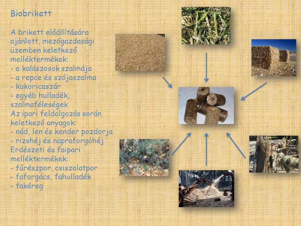 Biobrikett A brikett előállítására ajánlott, mezőgazdasági üzemben keletkező melléktermékek: - a kalászosok szalmája.