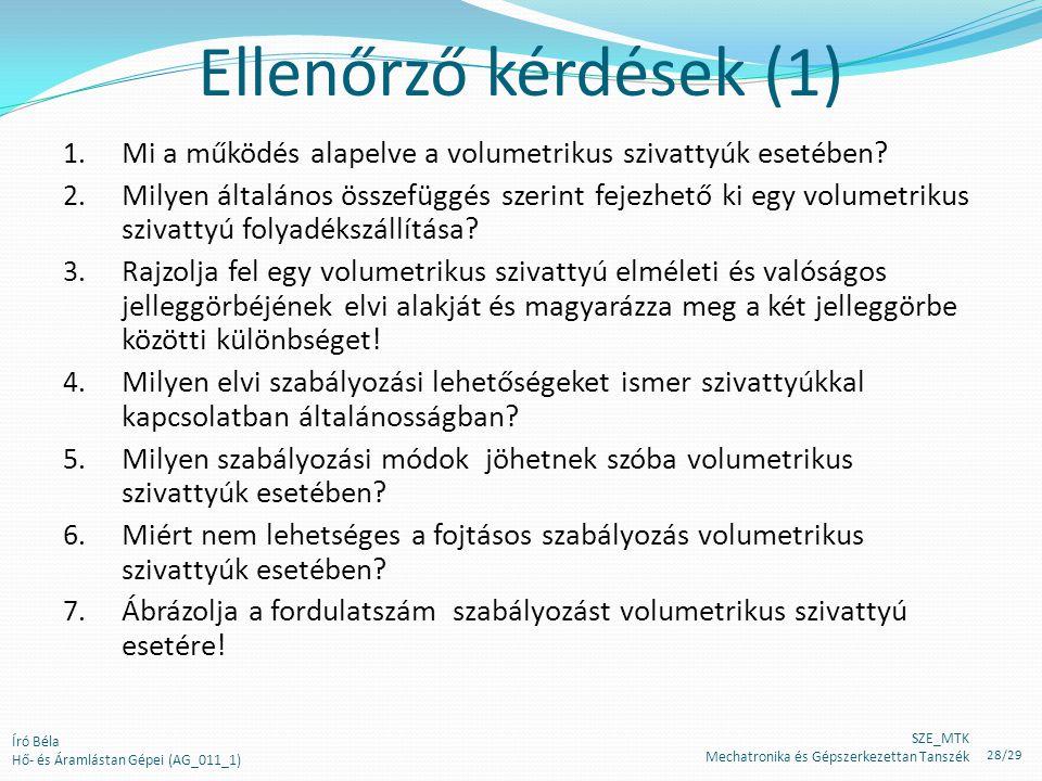 Ellenőrző kérdések (1) Mi a működés alapelve a volumetrikus szivattyúk esetében