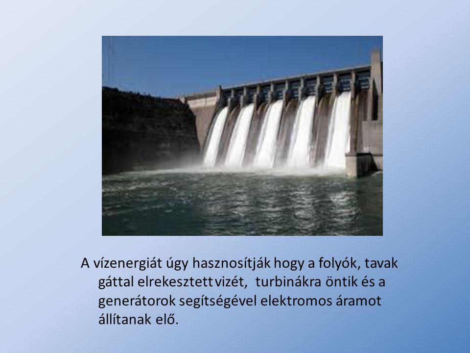 A vízenergiát úgy hasznosítják hogy a folyók, tavak gáttal elrekesztett vizét, turbinákra öntik és a generátorok segítségével elektromos áramot állítanak elő.