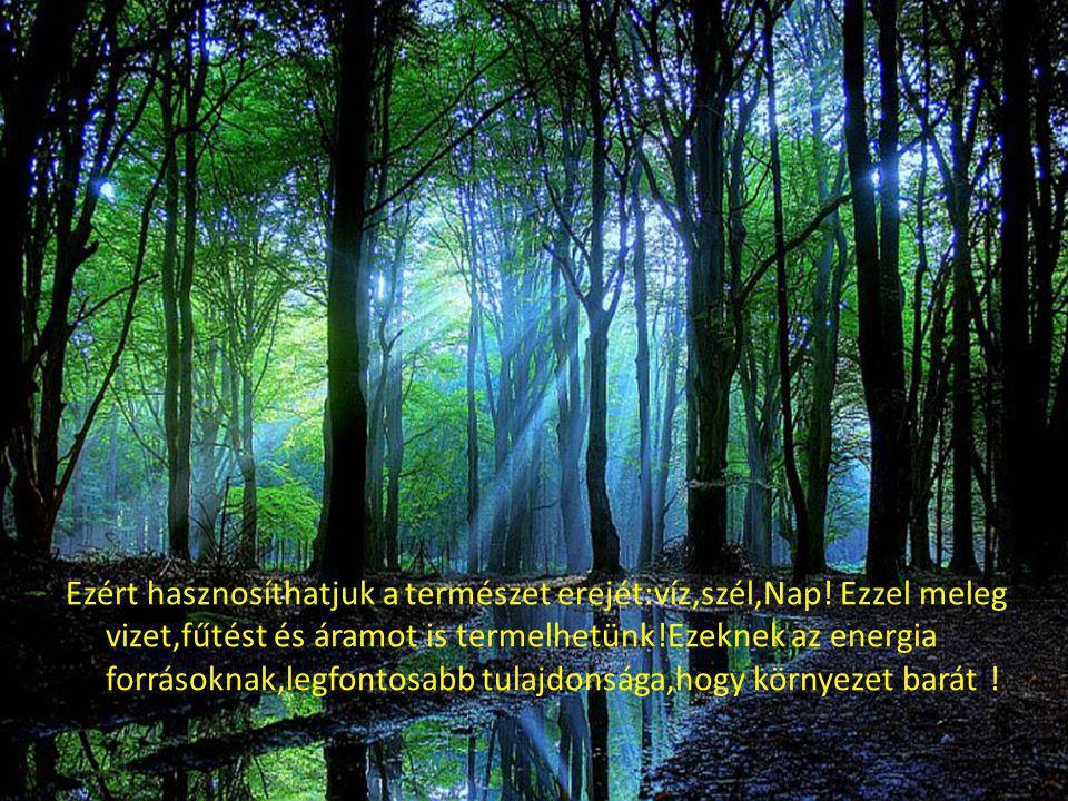 Ezért hasznosíthatjuk a természet erejét:víz,szél,Nap