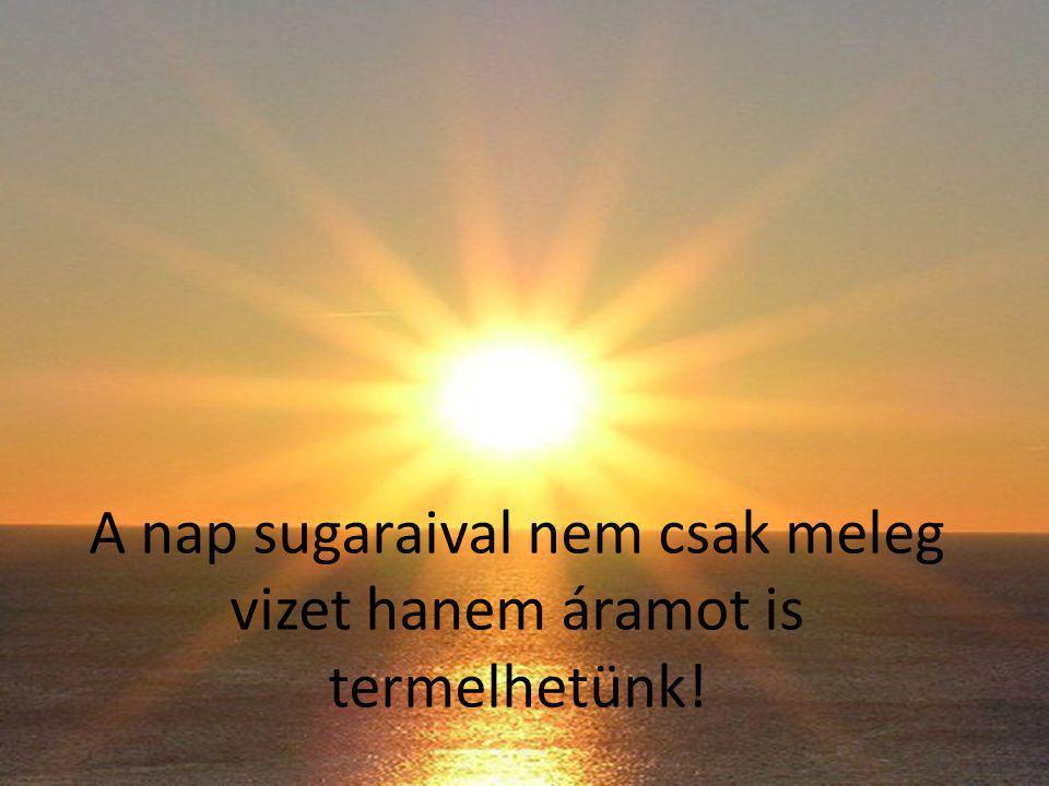 A nap sugaraival nem csak meleg vizet hanem áramot is termelhetünk!
