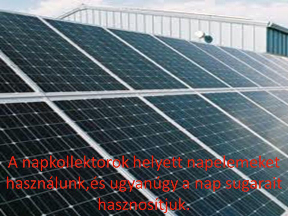 A napkollektorok helyett napelemeket használunk,és ugyanúgy a nap sugarait hasznosítjuk.