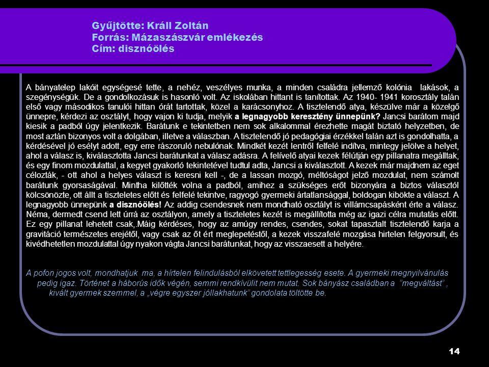 Gyűjtötte: Králl Zoltán Forrás: Mázaszászvár emlékezés Cím: disznóölés