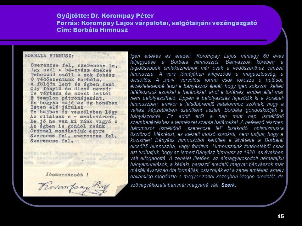 Gyűjtötte: Dr. Korompay Péter Forrás: Korompay Lajos várpalotai, salgótarjáni vezérigazgató Cím: Borbála Himnusz