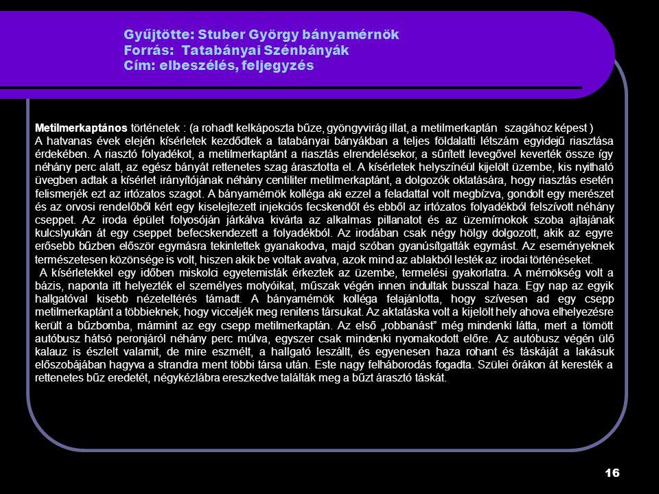 Gyűjtötte: Stuber György bányamérnök Forrás: Tatabányai Szénbányák Cím: elbeszélés, feljegyzés