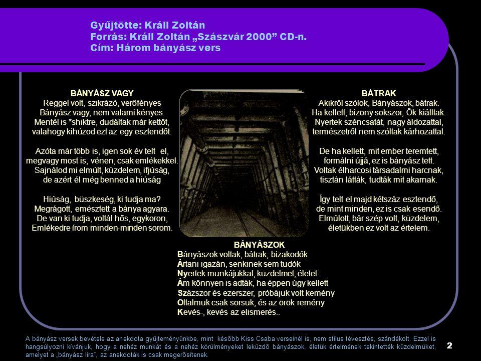 """Gyűjtötte: Králl Zoltán Forrás: Králl Zoltán """"Szászvár 2000 CD-n"""