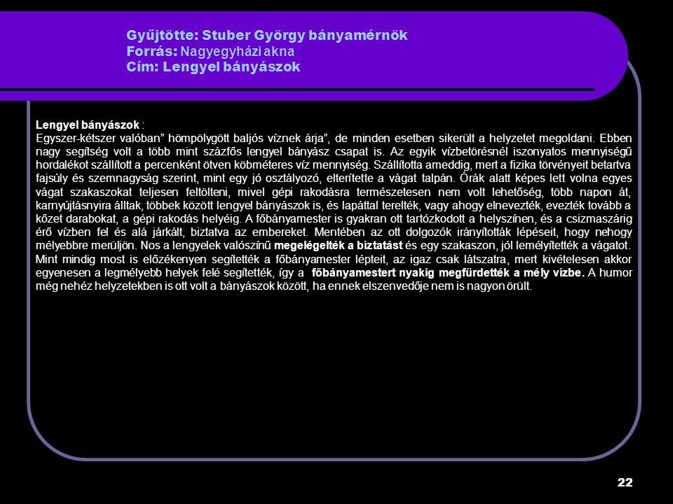 Gyűjtötte: Stuber György bányamérnök Forrás: Nagyegyházi akna Cím: Lengyel bányászok