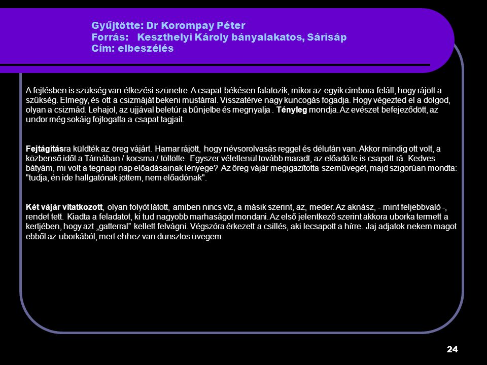 Gyűjtötte: Dr Korompay Péter Forrás: Keszthelyi Károly bányalakatos, Sárisáp Cím: elbeszélés