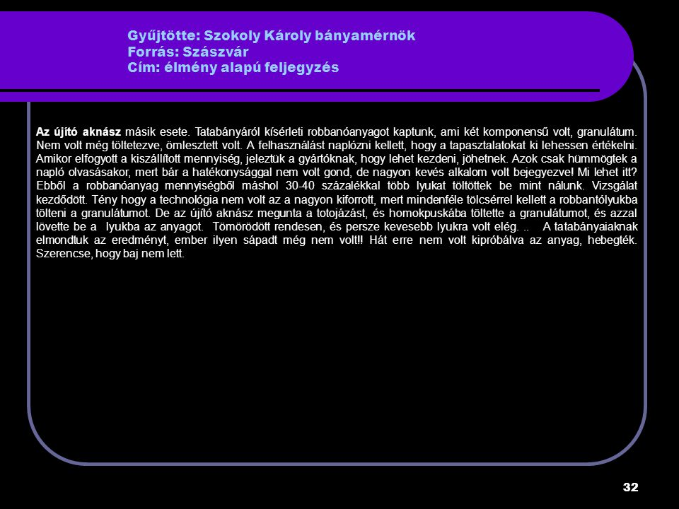 Gyűjtötte: Szokoly Károly bányamérnök Forrás: Szászvár Cím: élmény alapú feljegyzés