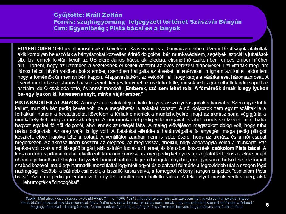 Gyűjtötte: Králl Zoltán Forrás: szájhagyomány, feljegyzett történet Szászvár Bányán Cím: Egyenlőség ; Pista bácsi és a lányok